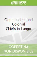 Clan Leaders and Colonial Chiefs in Lango libro in lingua di John  Tosh
