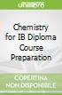 Chemistry for IB Diploma Course Preparation