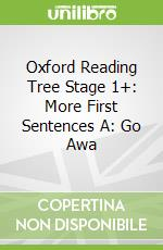 Oxford Reading Tree Stage 1+: More First Sentences A: Go Awa libro in lingua di Roderick Hunt