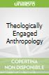 Theologically Engaged Anthropology