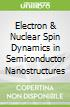 Electron & Nuclear Spin Dynamics in Semiconductor Nanostructures