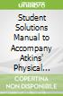 Student Solutions Manual to Accompany Atkins' Physical Chemistry