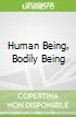 Human Being, Bodily Being