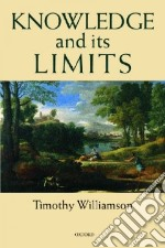 Knowledge and Its Limits libro in lingua di Williamson Timothy
