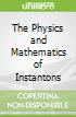 The Physics and Mathematics of Instantons