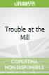 Trouble at the Mill