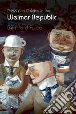 Press and Politics in the Weimar Republic libro in lingua di Fulda Bernhard
