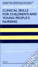 Oxford Handbook of Clinical Skills for Children's and Young People's Nursing libro in lingua di Dawson Paula, Cook Louise R.N., Holliday Laura-Jane R.N., Reddy Helen R.N.