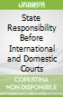 State Responsibility Before International and Domestic Courts