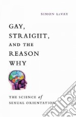 Gay, Straight, and the Reason Why libro in lingua di Levay Simon