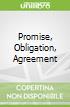 Promise, Obligation, Agreement