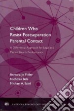 Children Who Resist Postseparation Parental Contact libro in lingua di Fidler Barbara Jo, Bala Nicholas, Saini Michael A.
