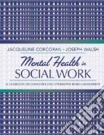 Mental Health in Social Work libro in lingua di Corcoran Jacqueline, Walsh Joseph