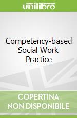 Competency-based Social Work Practice libro in lingua di Vecchiolla Francine J., Roy Ann W., Mullin Walter J.