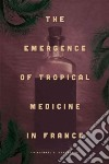 The Emergence of Tropical Medicine in France libro str