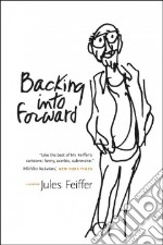 Backing into Forward libro in lingua di Feiffer Jules