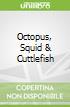 Octopus, Squid & Cuttlefish
