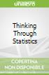 Thinking Through Statistics