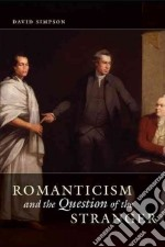 Romanticism and the Question of the Stranger libro in lingua di Simpson David