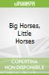 Big Horses, Little Horses
