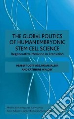 The Global Politics of Human Embryonic Stem Cell Science libro in lingua di Gottwies Herbert, Salter Brian, Waldby Catherine