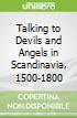 Talking to Devils and Angels in Scandinavia, 1500-1800