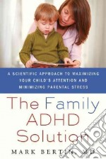 The Family ADHD Solution libro in lingua di Bertin Mark M.D.