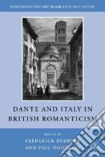 Dante and Italy in British Romanticism libro in lingua di Burwick Frederick (EDT), Douglass Paul (EDT)