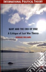 Kant and the End of War libro in lingua di Williams Howard
