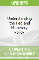 Understanding the Fed and Monetary Policy libro in lingua di Walsh Carl, Lesser Mary