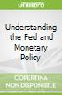 Understanding the Fed and Monetary Policy