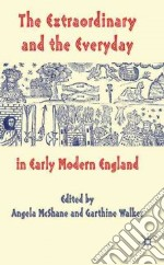 The Extraordinary and the Everyday in Early Modern England libro in lingua di McShane Angela (EDT), Walker Garthine (EDT)