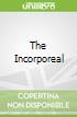 The Incorporeal