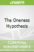 The Oneness Hypothesis