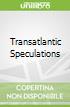 Transatlantic Speculations