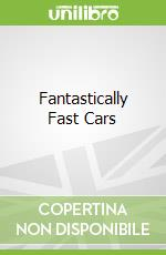 Fantastically Fast Cars libro in lingua di Jim Pipe