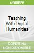Teaching With Digital Humanities