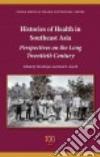 Histories of Health in Southeast Asia libro str