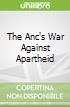 The Anc's War Against Apartheid