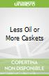 Less Oil or More Caskets