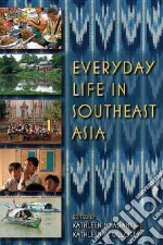 Everyday Life in Southeast Asia libro in lingua di Adams Kathleen M. (EDT), Gillogly Kathleen A. (EDT)