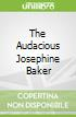 The Audacious Josephine Baker
