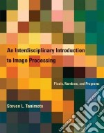 An Interdisciplinary Introduction to Image Processing libro in lingua di Tanimoto Steven L.