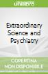 Extraordinary Science and Psychiatry libro str