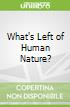 What's Left of Human Nature?