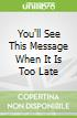 You'll See This Message When It Is Too Late
