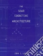 The Soar Cognitive Architecture libro in lingua di Laird John E.