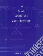 The Soar Cognitive Architecture libro in lingua di Laird John E.