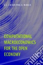 Computational Macroeconomics for the Open Economy libro in lingua di Lim G. C., McNelis Paul D.