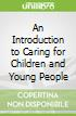 An Introduction to Caring for Children and Young People